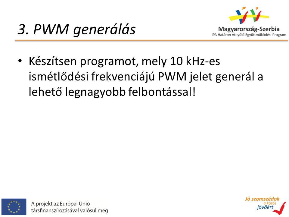 3. PWM generálás Készítsen programot, mely 10 kHz-es ismétlődési frekvenciájú PWM jelet generál a lehető legnagyobb felbontással!