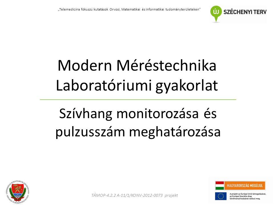 """TÁMOP-4.2.2 A-11/1/KONV-2012-0073 projekt """"Telemedicína fókuszú kutatások Orvosi, Matematikai és Informatikai tudományterületeken Szívhang monitorozása és pulzusszám meghatározása Modern Méréstechnika Laboratóriumi gyakorlat"""