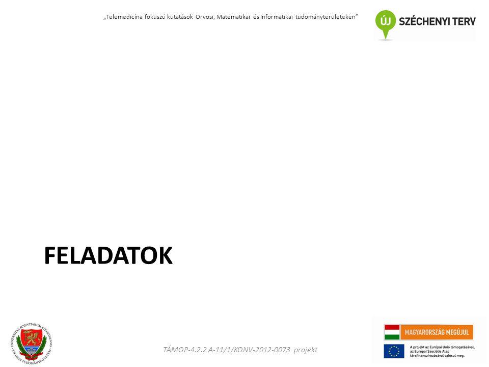 """TÁMOP-4.2.2 A-11/1/KONV-2012-0073 projekt """"Telemedicína fókuszú kutatások Orvosi, Matematikai és Informatikai tudományterületeken FELADATOK"""