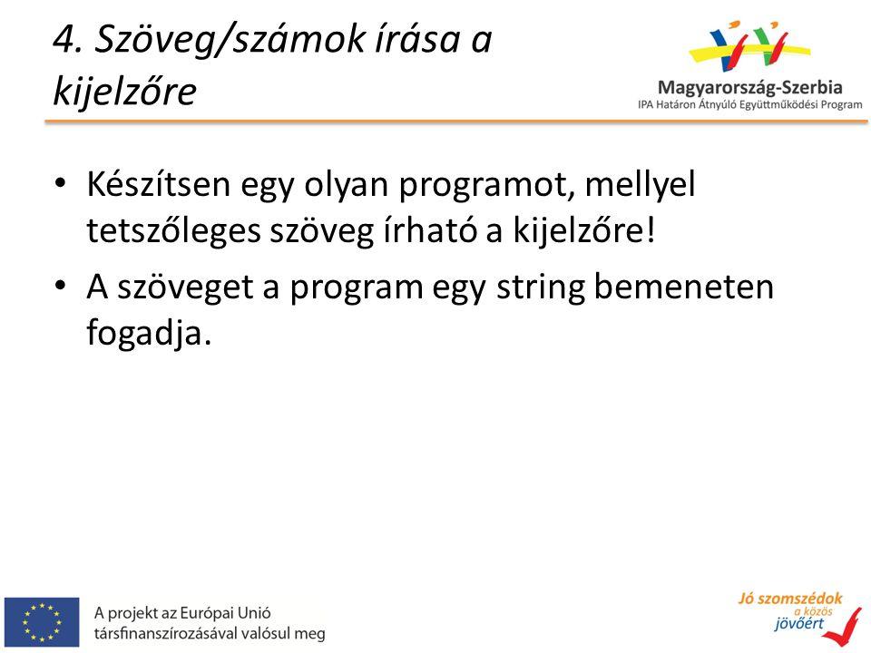 4. Szöveg/számok írása a kijelzőre Készítsen egy olyan programot, mellyel tetszőleges szöveg írható a kijelzőre! A szöveget a program egy string bemen