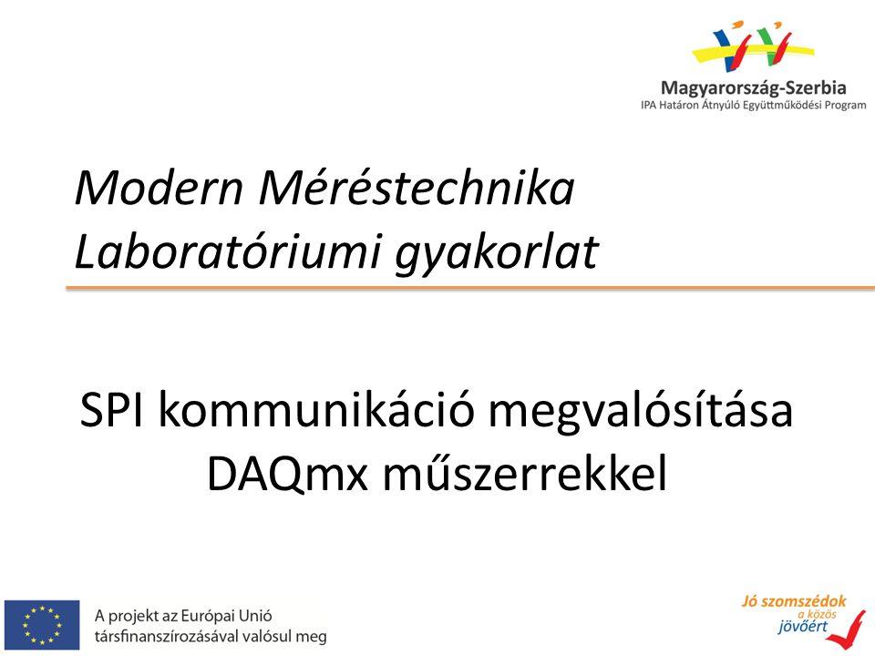 Modern Méréstechnika Laboratóriumi gyakorlat SPI kommunikáció megvalósítása DAQmx műszerrekkel