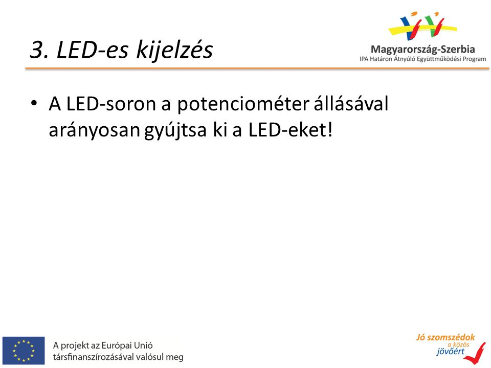 3. LED-es kijelzés A LED-soron a potenciométer állásával arányosan gyújtsa ki a LED-eket!