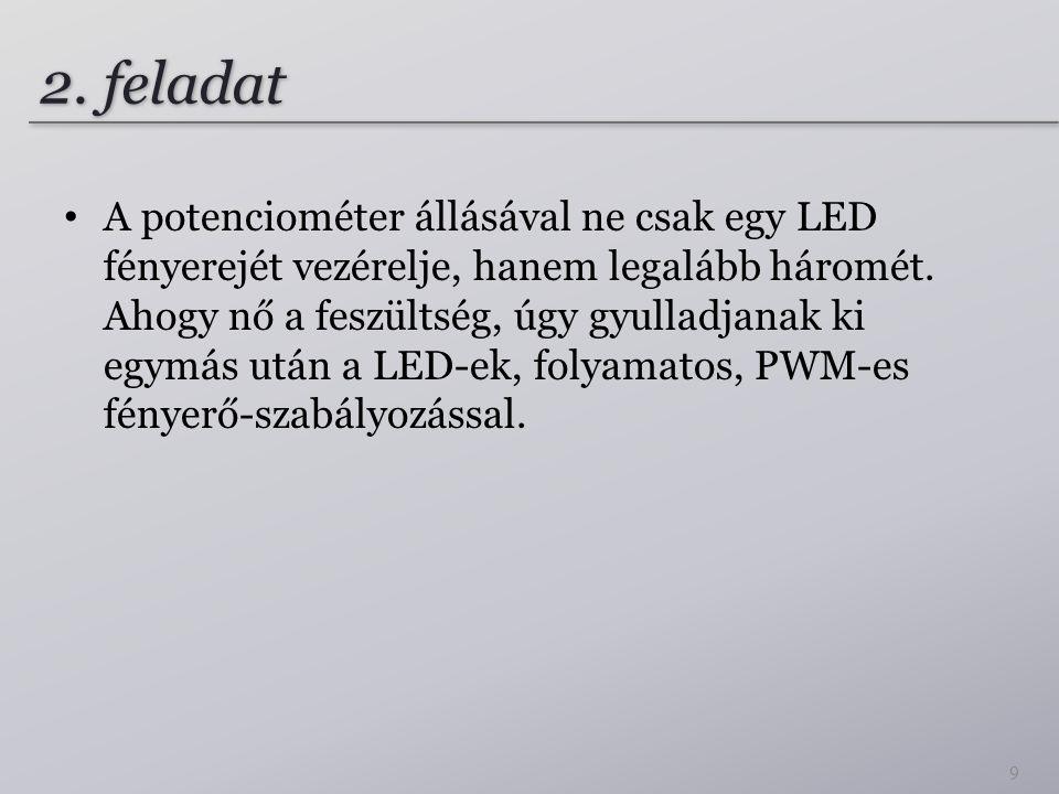 2.feladat A potenciométer állásával ne csak egy LED fényerejét vezérelje, hanem legalább háromét.