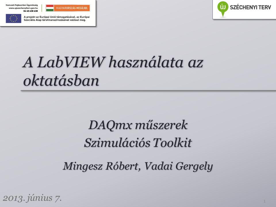 A LabVIEW használata az oktatásban DAQmx műszerek Szimulációs Toolkit DAQmx műszerek Szimulációs Toolkit 1 Mingesz Róbert, Vadai Gergely 2013. június