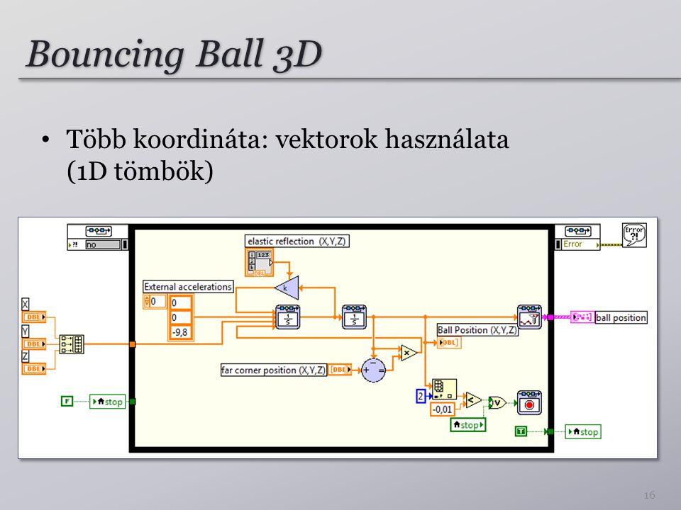 Bouncing Ball 3D Több koordináta: vektorok használata (1D tömbök) 16