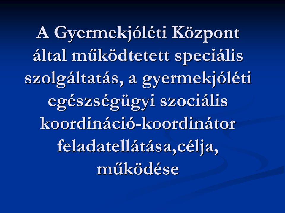 A klinikai szociális koordináció által biztosított szolgáltatások A Gyermekek védelméről és a gyámügyi igazgatásról szóló 1997.évi XXXI.