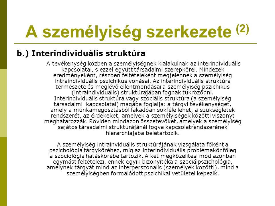 A személyiség szerkezete (2) b.) Interindividuális struktúra A tevékenység közben a személyiségnek kialakulnak az interindividuális kapcsolatai, s ezz