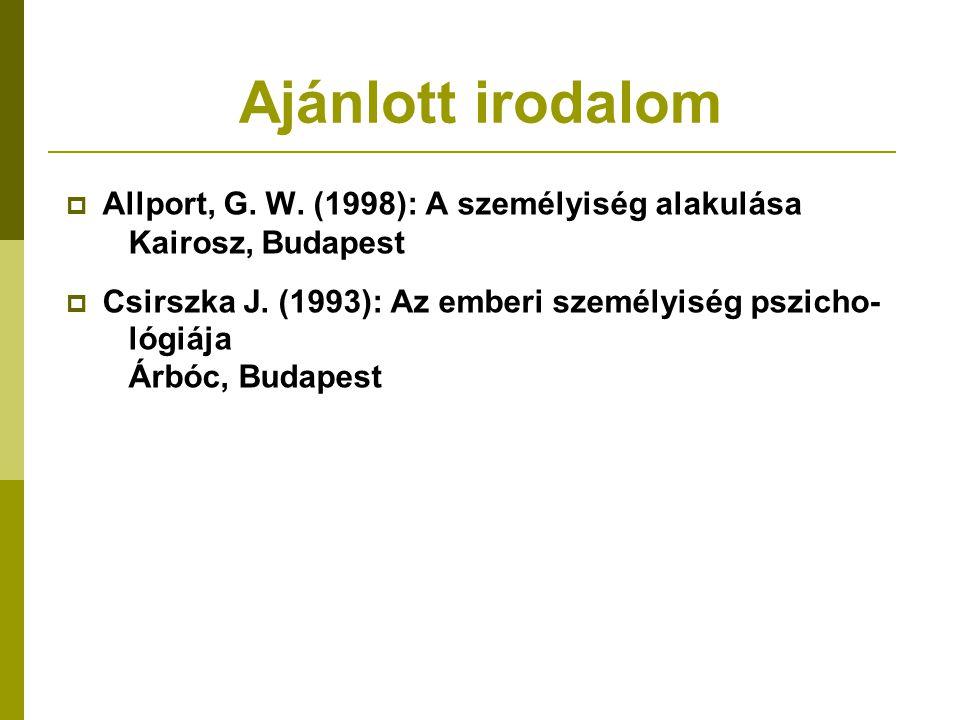 Ajánlott irodalom  Allport, G. W. (1998): A személyiség alakulása Kairosz, Budapest  Csirszka J. (1993): Az emberi személyiség pszicho- lógiája Árbó