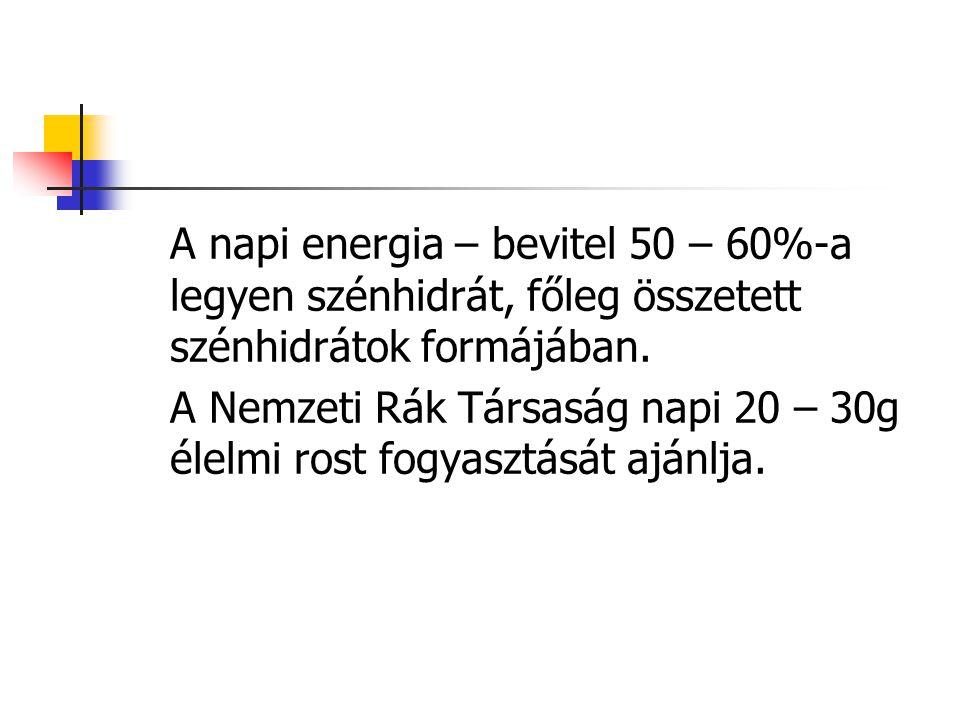 A napi energia – bevitel 50 – 60%-a legyen szénhidrát, főleg összetett szénhidrátok formájában. A Nemzeti Rák Társaság napi 20 – 30g élelmi rost fogya
