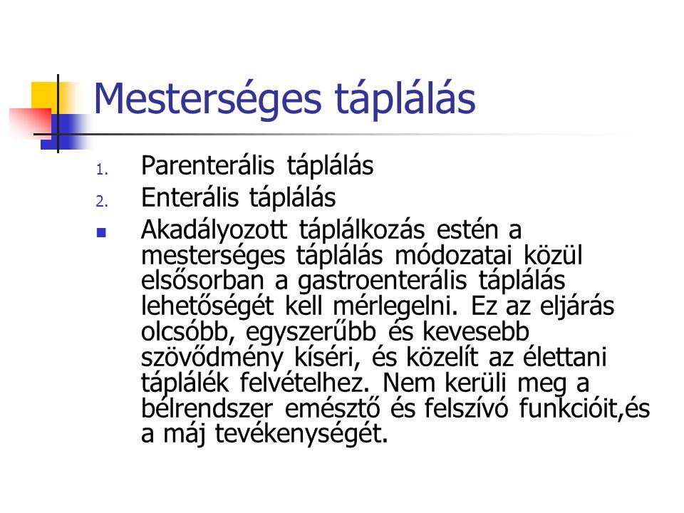 Mesterséges táplálás 1. Parenterális táplálás 2. Enterális táplálás Akadályozott táplálkozás estén a mesterséges táplálás módozatai közül elsősorban a