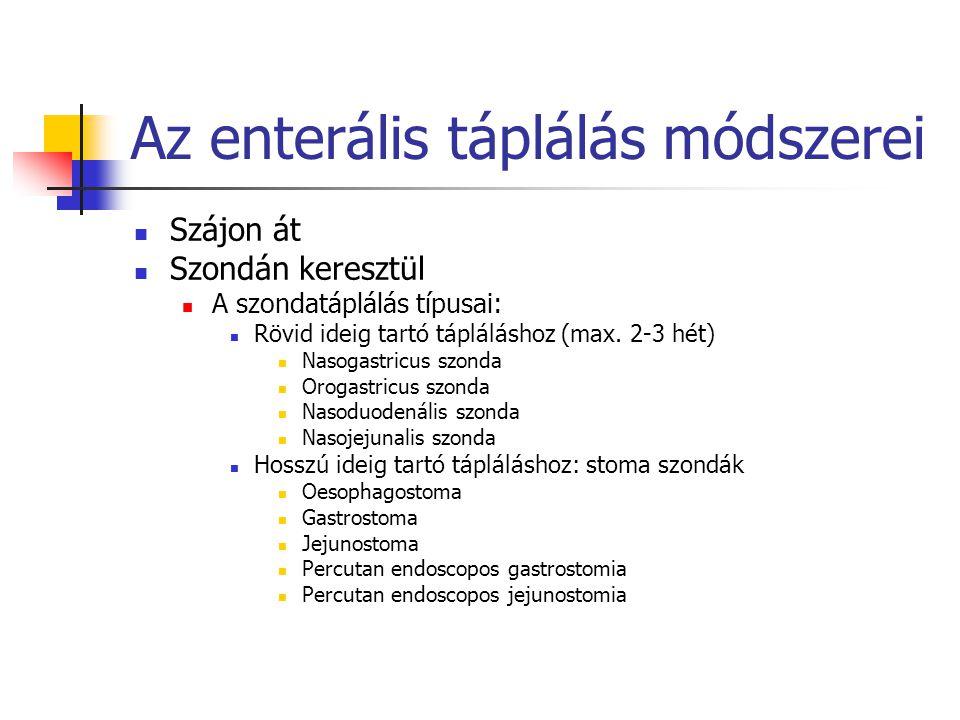Az enterális táplálás módszerei Szájon át Szondán keresztül A szondatáplálás típusai: Rövid ideig tartó tápláláshoz (max. 2-3 hét) Nasogastricus szond
