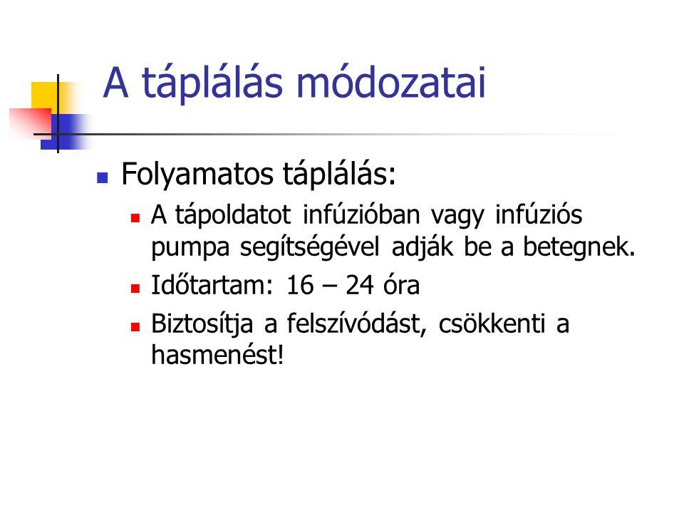 A táplálás módozatai Folyamatos táplálás: A tápoldatot infúzióban vagy infúziós pumpa segítségével adják be a betegnek. Időtartam: 16 – 24 óra Biztosí