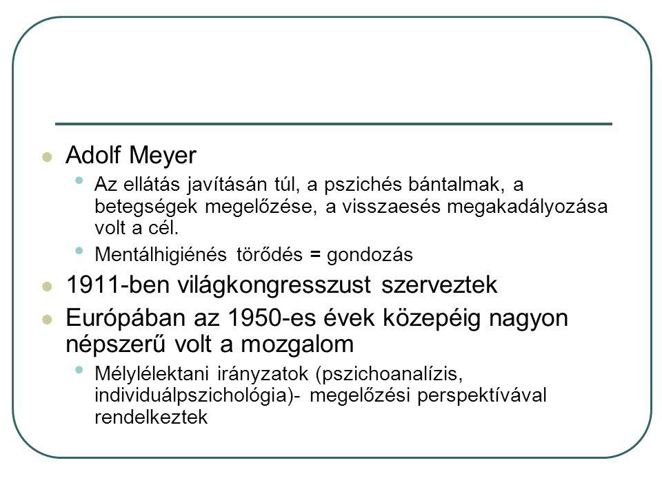 Adolf Meyer Az ellátás javításán túl, a pszichés bántalmak, a betegségek megelőzése, a visszaesés megakadályozása volt a cél.