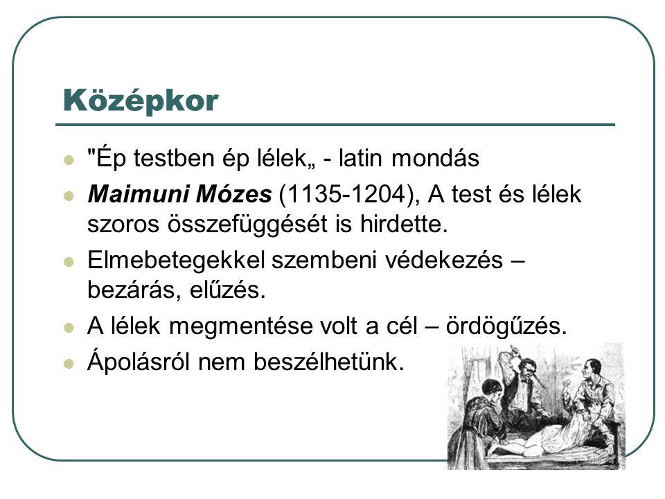 Reformáció kora Az elmebetegségeket inkább betegségnek semmit megszállottságnak, boszorkányságnak tekintették.