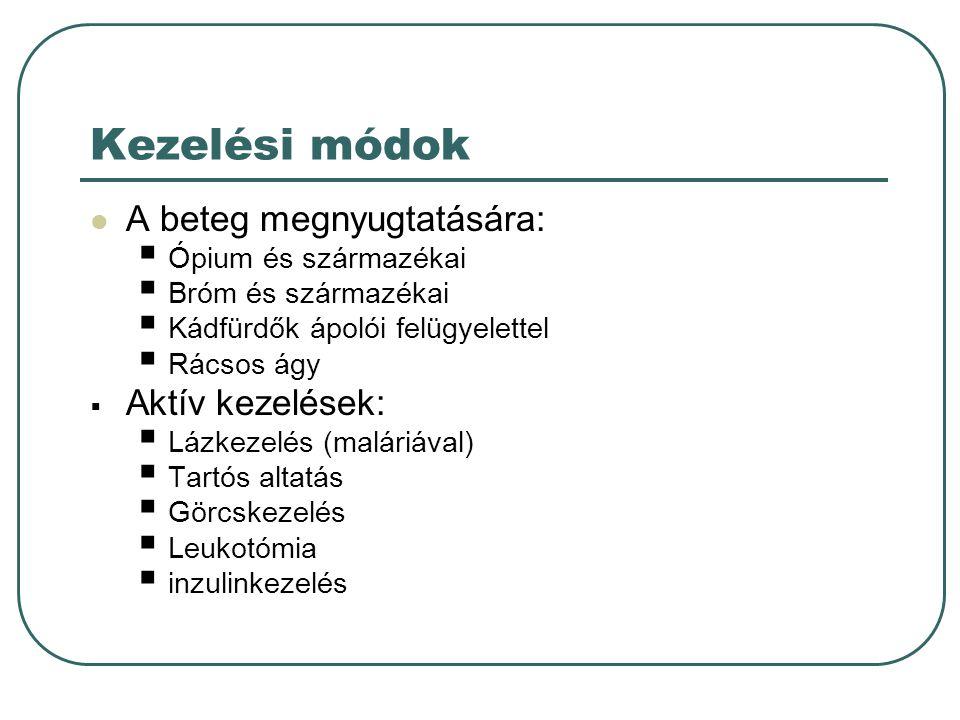 Kezelési módok A beteg megnyugtatására:  Ópium és származékai  Bróm és származékai  Kádfürdők ápolói felügyelettel  Rácsos ágy  Aktív kezelések:  Lázkezelés (maláriával)  Tartós altatás  Görcskezelés  Leukotómia  inzulinkezelés