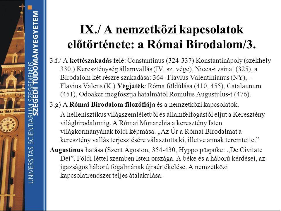 IX./ A nemzetközi kapcsolatok előtörténete: a Római Birodalom/3. 3.f./ A kettészakadás felé: Constantinus (324-337) Konstantinápoly (székhely 330.) Ke