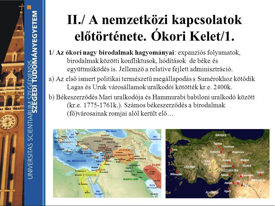 II./ A nemzetközi kapcsolatok előtörténete. Ókori Kelet/1. 1/ Az ókori nagy birodalmak hagyományai: expanziós folyamatok, birodalmak közötti konfliktu