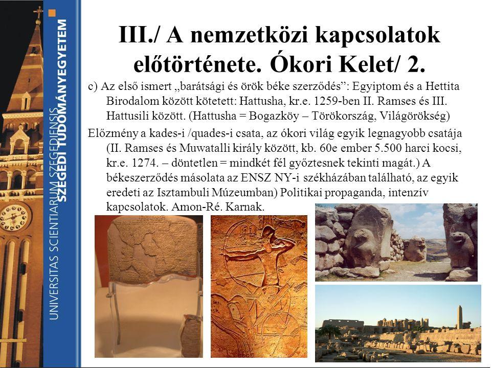 """III./ A nemzetközi kapcsolatok előtörténete. Ókori Kelet/ 2. c) Az első ismert """"barátsági és örök béke szerződés"""": Egyiptom és a Hettita Birodalom köz"""