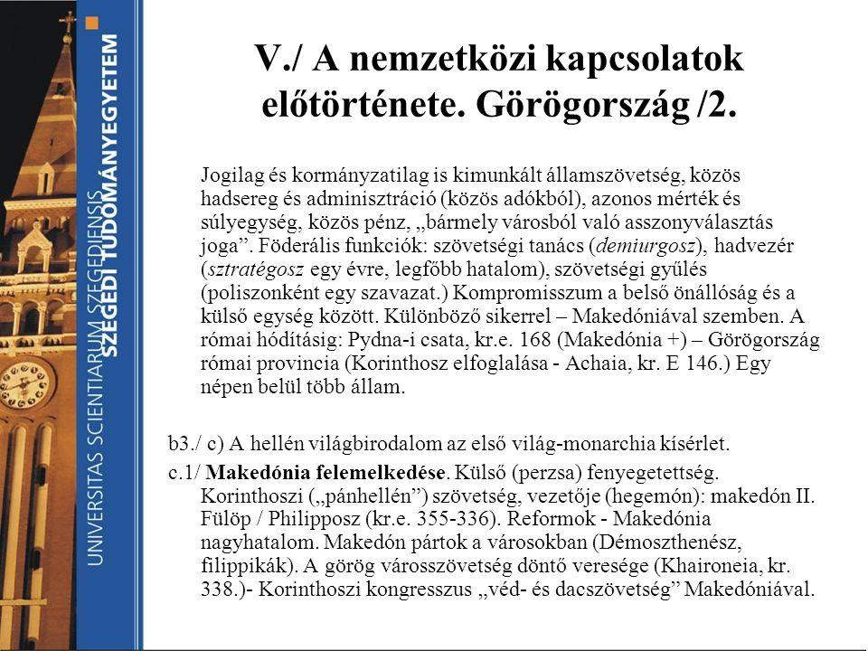 V./ A nemzetközi kapcsolatok előtörténete. Görögország /2. Jogilag és kormányzatilag is kimunkált államszövetség, közös hadsereg és adminisztráció (kö