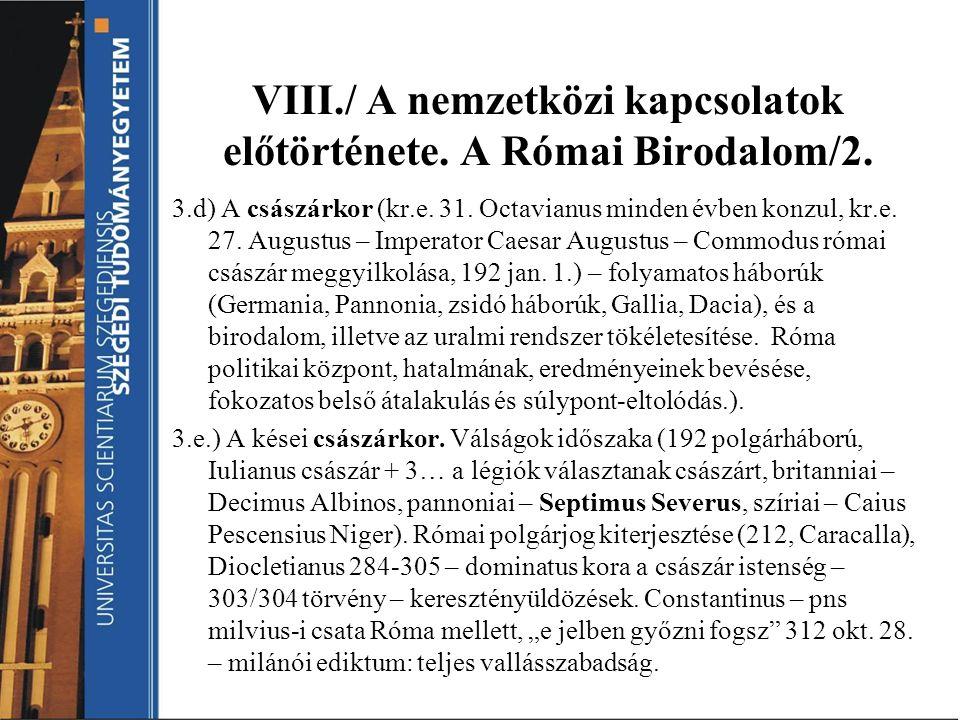 VIII./ A nemzetközi kapcsolatok előtörténete. A Római Birodalom/2. 3.d) A császárkor (kr.e. 31. Octavianus minden évben konzul, kr.e. 27. Augustus – I