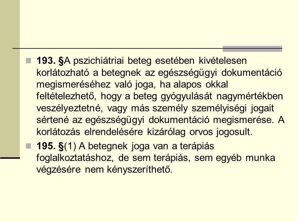 193. §A pszichiátriai beteg esetében kivételesen korlátozható a betegnek az egészségügyi dokumentáció megismeréséhez való joga, ha alapos okkal feltét