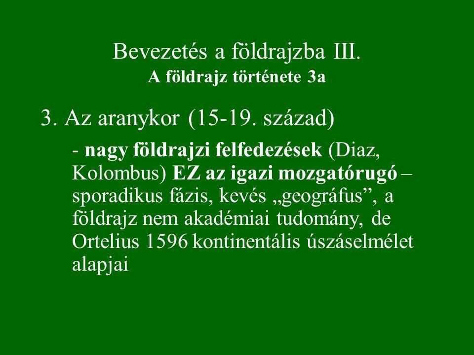 Bevezetés a földrajzba III. A földrajz története 3a 3. Az aranykor (15-19. század) - nagy földrajzi felfedezések (Diaz, Kolombus) EZ az igazi mozgatór