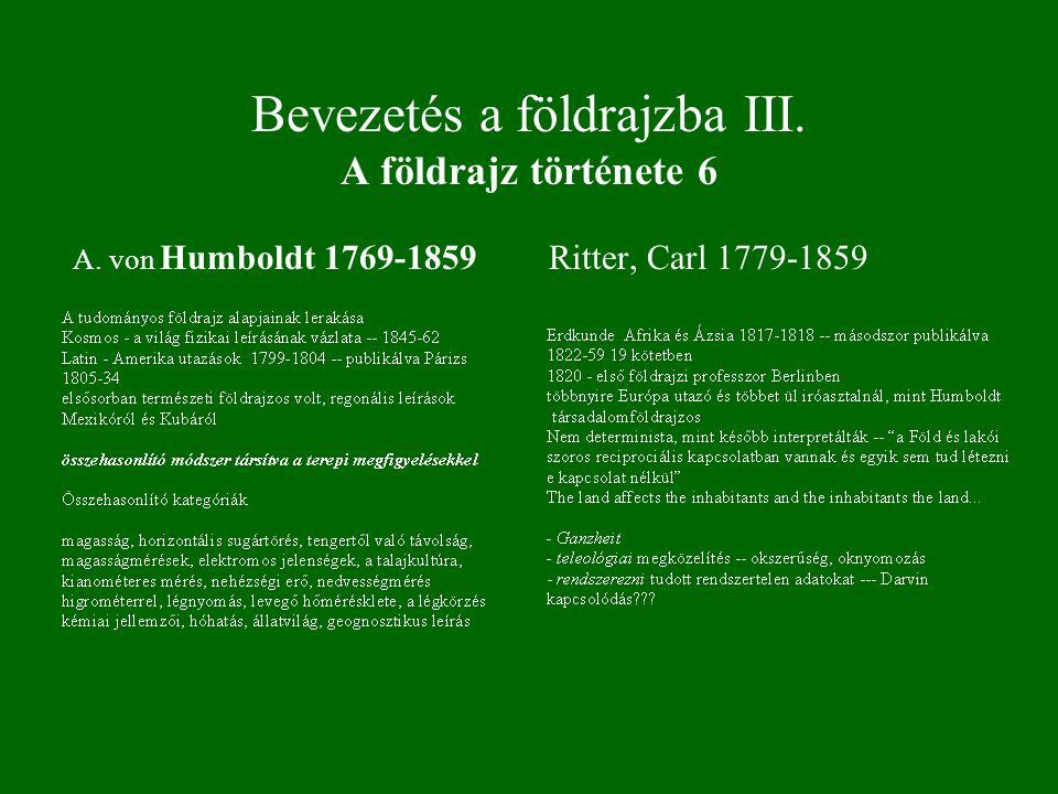 Bevezetés a földrajzba III. A földrajz története 6 A. von Humboldt 1769-1859Ritter, Carl 1779-1859