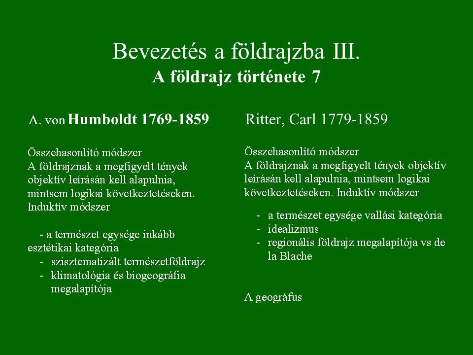 Bevezetés a földrajzba III. A földrajz története 7 A. von Humboldt 1769-1859Ritter, Carl 1779-1859
