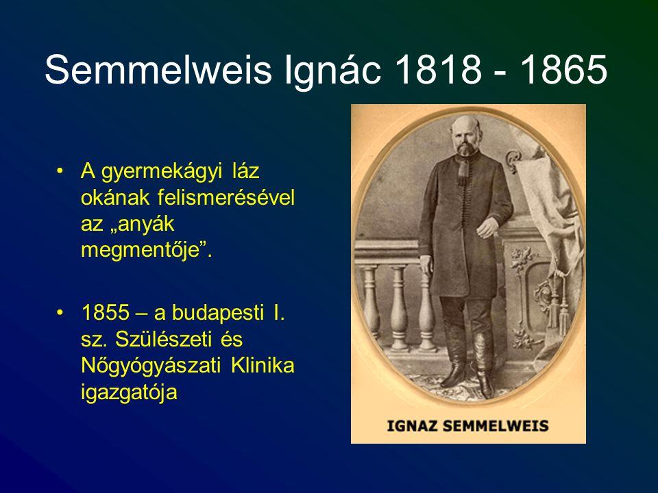 """Semmelweis Ignác 1818 - 1865 A gyermekágyi láz okának felismerésével az """"anyák megmentője"""". 1855 – a budapesti I. sz. Szülészeti és Nőgyógyászati Klin"""