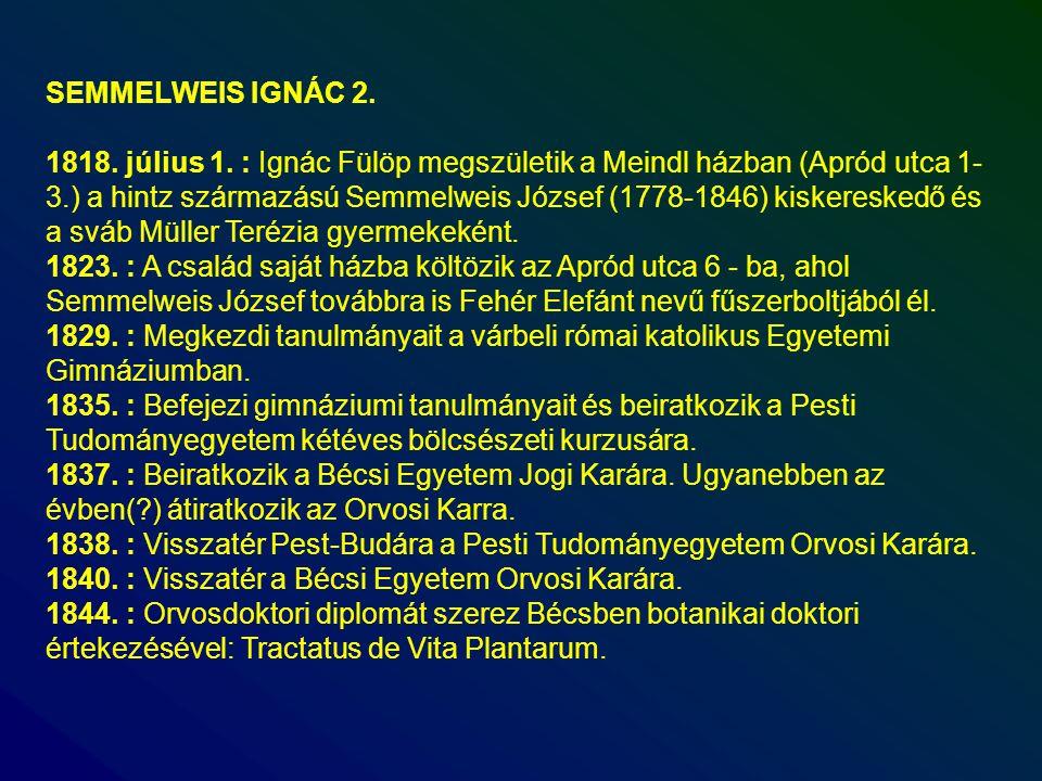 SEMMELWEIS IGNÁC 2. 1818. július 1. : Ignác Fülöp megszületik a Meindl házban (Apród utca 1- 3.) a hintz származású Semmelweis József (1778-1846) kisk