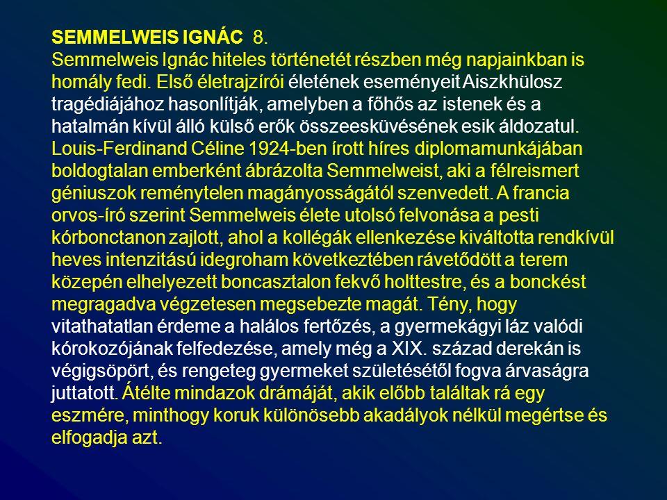 SEMMELWEIS IGNÁC 8. Semmelweis Ignác hiteles történetét részben még napjainkban is homály fedi. Első életrajzírói életének eseményeit Aiszkhülosz trag