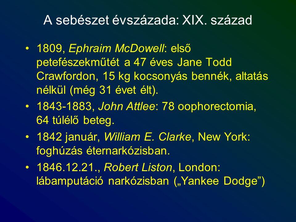 A sebészet évszázada: XIX. század 1809, Ephraim McDowell: első petefészekműtét a 47 éves Jane Todd Crawfordon, 15 kg kocsonyás bennék, altatás nélkül