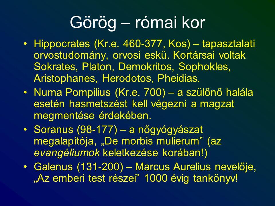 Görög – római kor Hippocrates (Kr.e. 460-377, Kos) – tapasztalati orvostudomány, orvosi eskü. Kortársai voltak Sokrates, Platon, Demokritos, Sophokles