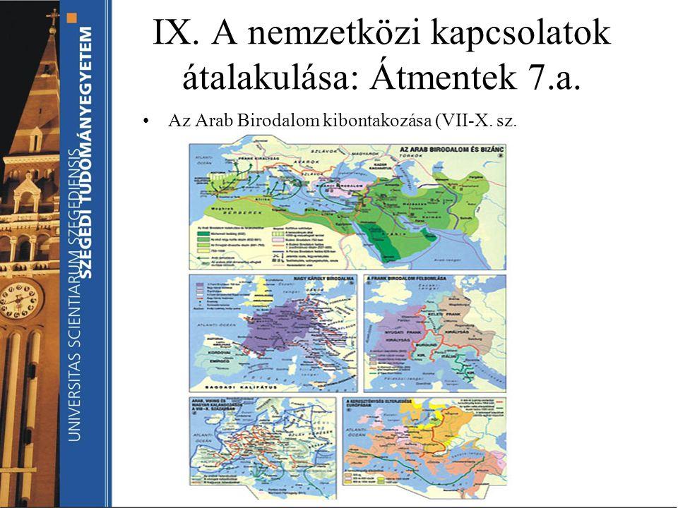 IX. A nemzetközi kapcsolatok átalakulása: Átmentek 7.a. Az Arab Birodalom kibontakozása (VII-X. sz.