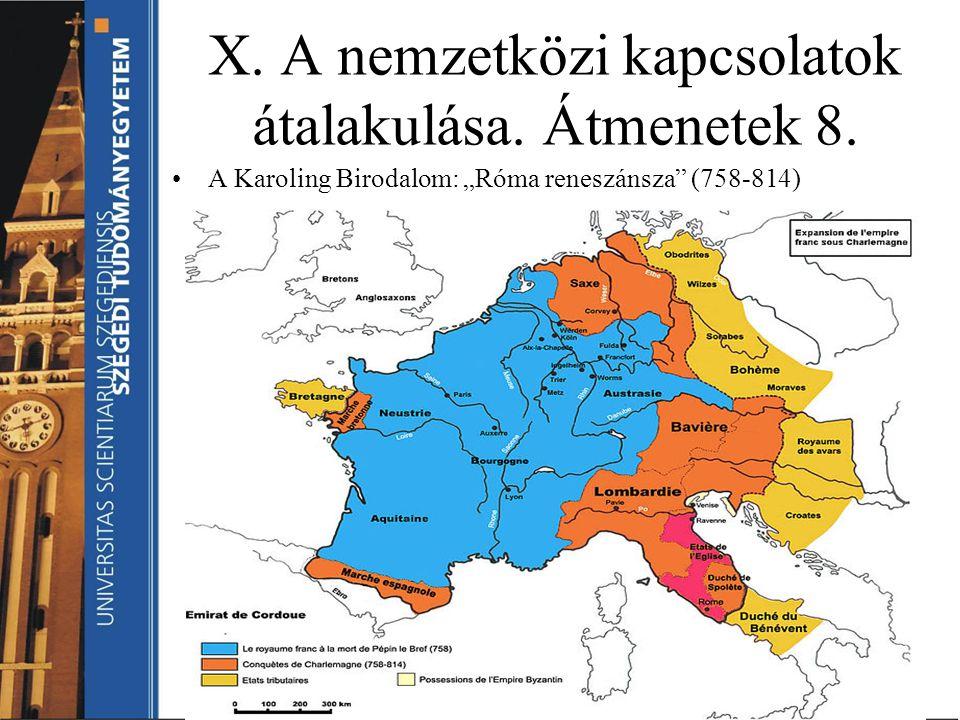 """X. A nemzetközi kapcsolatok átalakulása. Átmenetek 8. A Karoling Birodalom: """"Róma reneszánsza"""" (758-814)"""