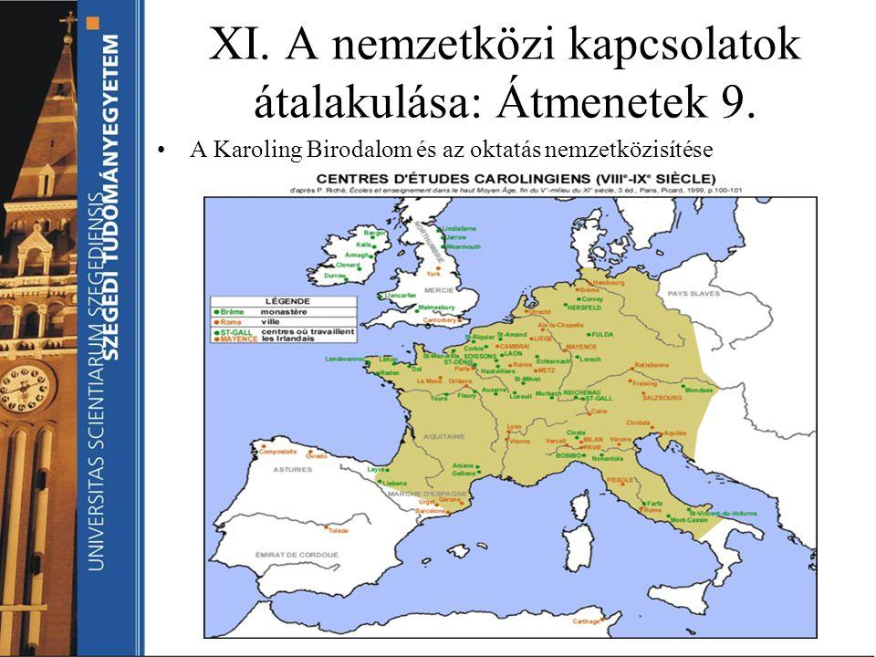 XI. A nemzetközi kapcsolatok átalakulása: Átmenetek 9. A Karoling Birodalom és az oktatás nemzetközisítése