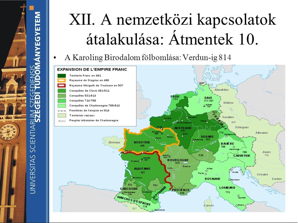XII. A nemzetközi kapcsolatok átalakulása: Átmentek 10. A Karoling Birodalom fölbomlása: Verdun-ig 814