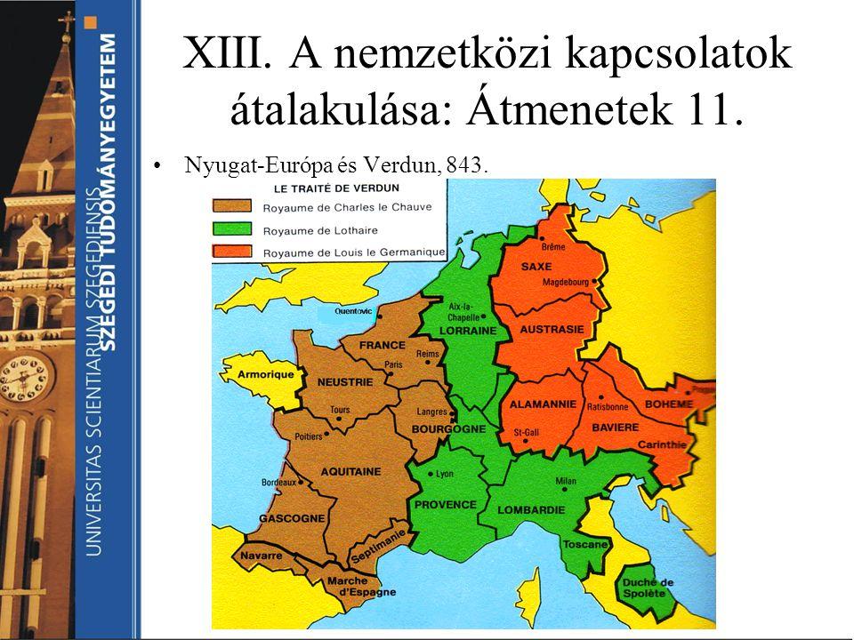 XIII. A nemzetközi kapcsolatok átalakulása: Átmenetek 11. Nyugat-Európa és Verdun, 843.