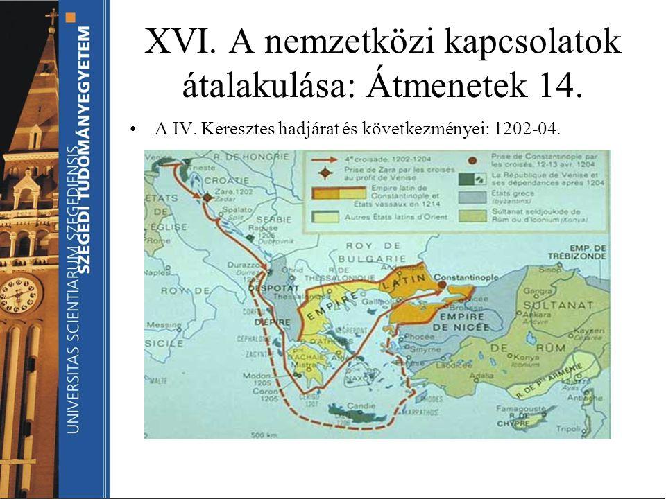 XVI. A nemzetközi kapcsolatok átalakulása: Átmenetek 14. A IV. Keresztes hadjárat és következményei: 1202-04.