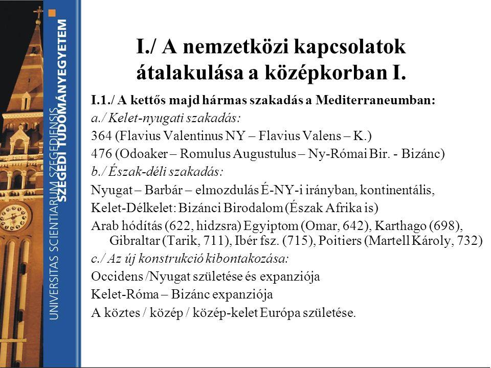 I./ A nemzetközi kapcsolatok átalakulása a középkorban I. I.1./ A kettős majd hármas szakadás a Mediterraneumban: a./ Kelet-nyugati szakadás: 364 (Fla