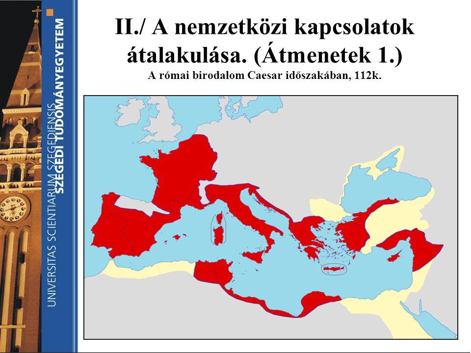 II./ A nemzetközi kapcsolatok átalakulása. (Átmenetek 1.) A római birodalom Caesar időszakában, 112k.