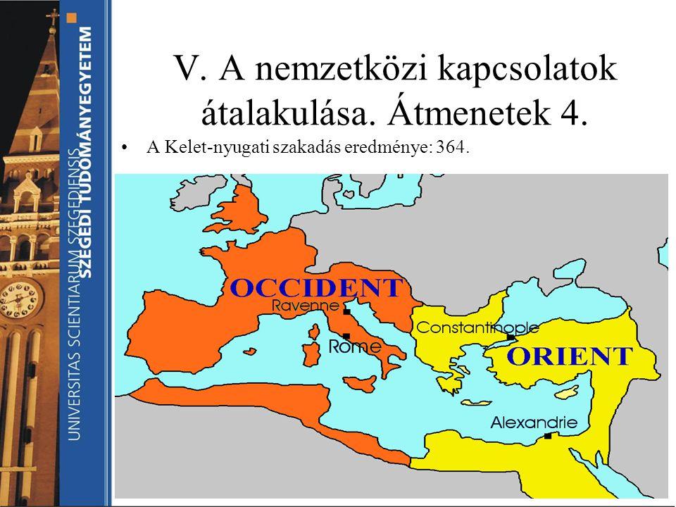 V. A nemzetközi kapcsolatok átalakulása. Átmenetek 4. A Kelet-nyugati szakadás eredménye: 364.