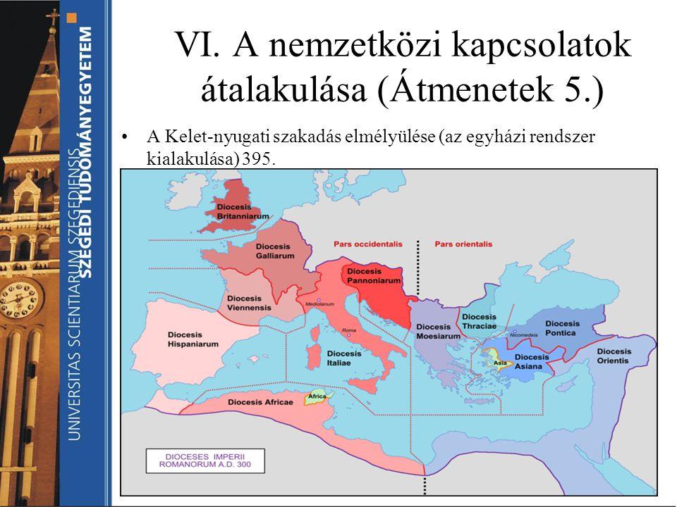 VI. A nemzetközi kapcsolatok átalakulása (Átmenetek 5.) A Kelet-nyugati szakadás elmélyülése (az egyházi rendszer kialakulása) 395.