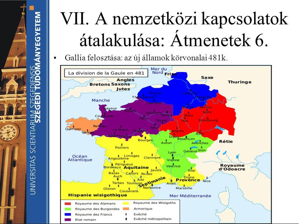 VII. A nemzetközi kapcsolatok átalakulása: Átmenetek 6. Gallia felosztása: az új államok körvonalai 481k.