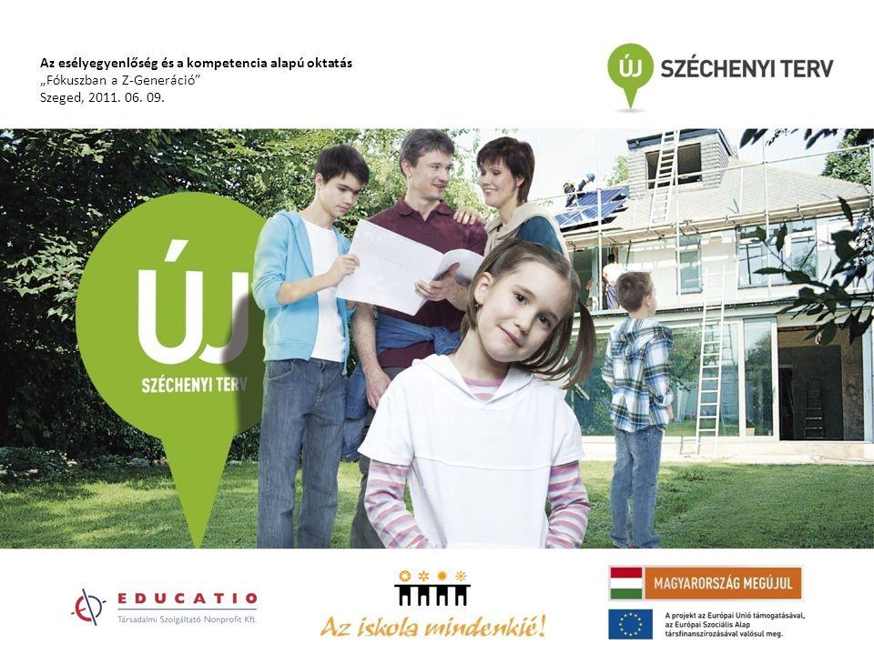 """Az esélyegyenlőség és a kompetencia alapú oktatás """"Fókuszban a Z-Generáció Szeged, 2011. 06. 09."""