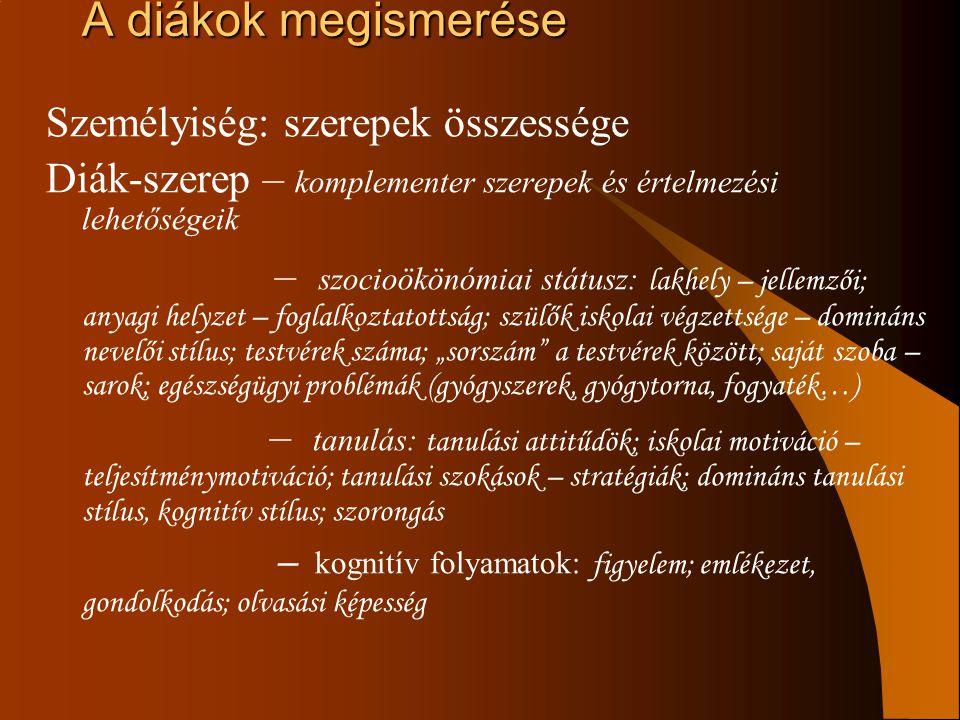 A diákok megismerése – érzelmek: domináns hangulat; érzelmi kontroll; differenciált érzelmek; – motiváció: teljesítmény-motiváció típusa; extrinzik – inrinzik – akarati sajátosságok (kitartás, szorgalom, akaraterő; frusztráció-tűrés; állóképesség) – szociális kapcsolatok: szociometriai felmérés – népszerűség; csoportszerep; egyéni képességek tantárgyakon kívül Személyiség-lap Milyen módszereket, milyen típusú feladatokat, motivációt alkalmaztam, milyen eredménnyel, milyen személyiség-sajátosságok, hogyan változtak,, volt-e szükség nevelési tanácsadó, iskolapszichológus bevonására; külső- belsőkontrollos-e a diák… Pedagógiai véleményezés: rendőrség, gyámhatóság, bíróság (intézmények) kérheti (változó szempontok).