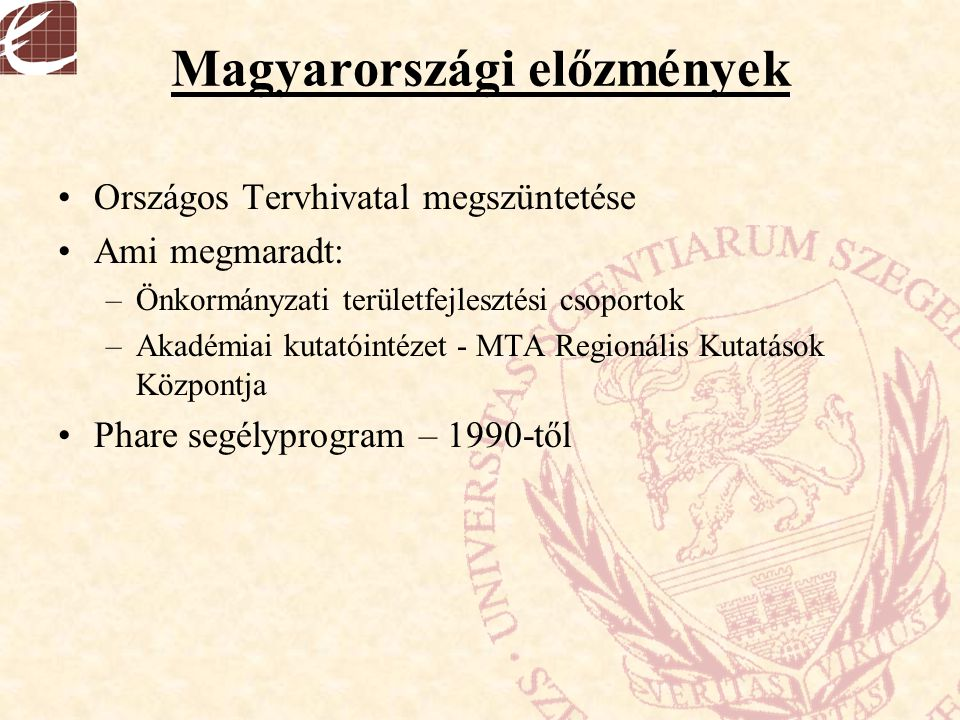 Magyarországi előzmények Országos Tervhivatal megszüntetése Ami megmaradt: –Önkormányzati területfejlesztési csoportok –Akadémiai kutatóintézet - MTA