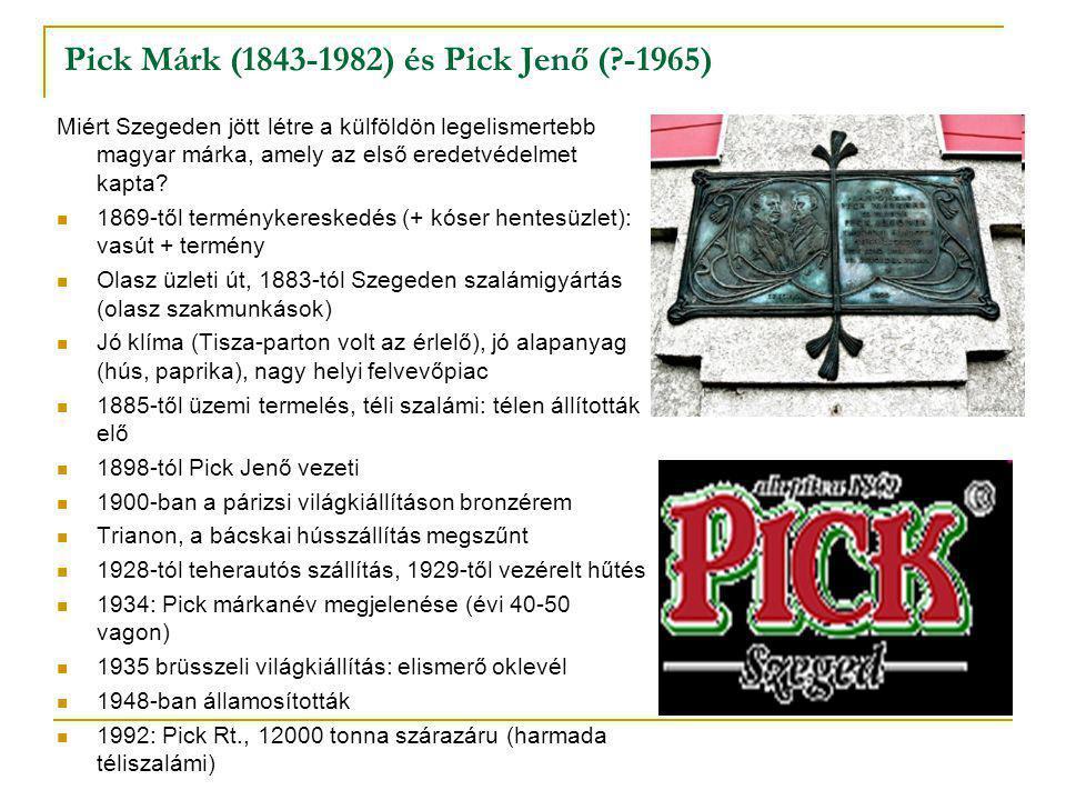 Pick Márk (1843-1982) és Pick Jenő ( -1965) Miért Szegeden jött létre a külföldön legelismertebb magyar márka, amely az első eredetvédelmet kapta.