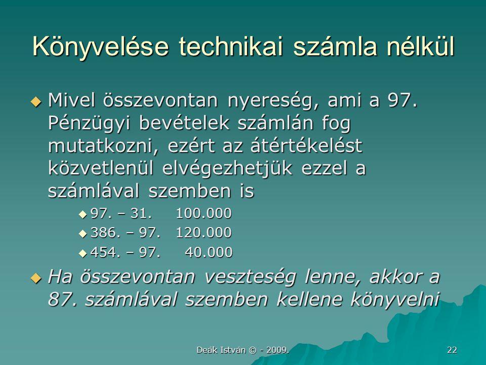 Deák István © - 2009.22 Könyvelése technikai számla nélkül  Mivel összevontan nyereség, ami a 97.