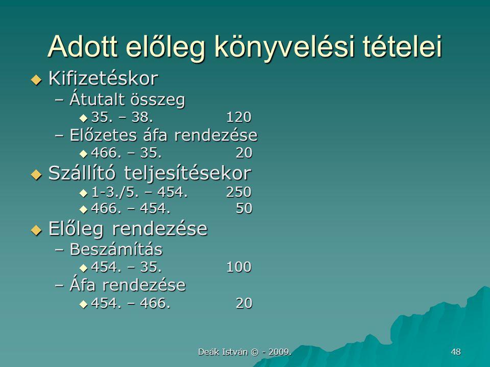 Deák István © - 2009.48 Adott előleg könyvelési tételei  Kifizetéskor –Átutalt összeg  35.